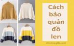 Cách bảo quản áo len cần biết không thì cũng sớm hỏng thôi