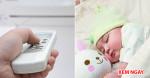 Chuyên gia chỉ cách sử dụng điều hòa cho nhà có trẻ sơ sinh để bé không mắc bệnh