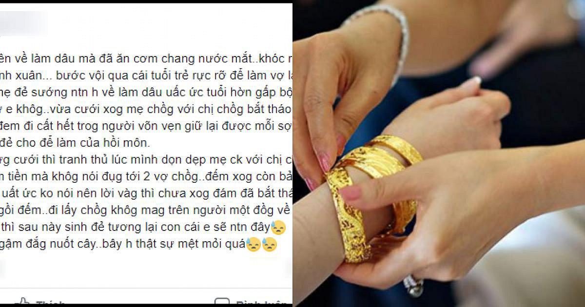 Nàng dâu khóc kể ngày đầu ở nhà chồng: Chưa cởi váy cưới đã bị ép tháo vàng, tiền mừng mẹ chồng vơ sạch chẳng cho 1 xu