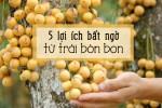 5 lợi ích bất ngờ cho phái đẹp từ trái bòn bon