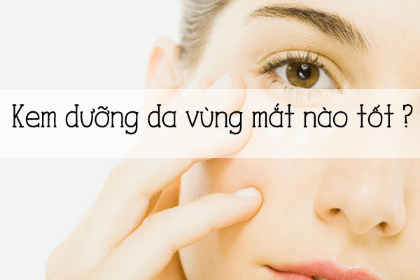 Kem dưỡng trắng da chống lão hóa vùng mắt nào tốt?
