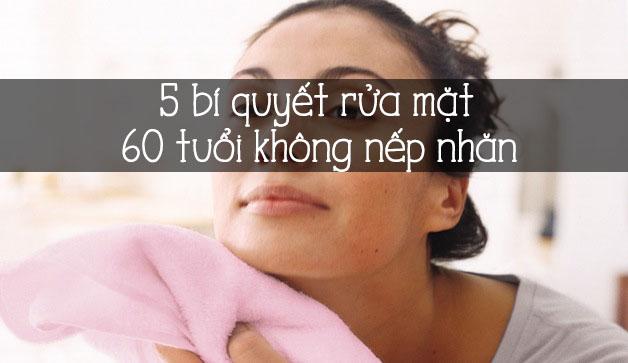 5 bí quyết rửa mặt 60 tuổi không có nếp nhăn