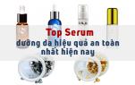 Top serum dưỡng da hiệu quả an toàn nhất hiện nay