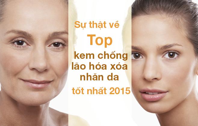 Lật tẩy hiệu quả của top kem chống lão hóa xóa nhăn da tốt nhất 2015
