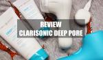 Review máy rửa mặt Clarisonic Deep Pore cho da nhờn mụn, lỗ chân lông to